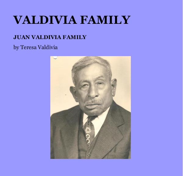 View VALDIVIA FAMILY by Teresa Valdivia