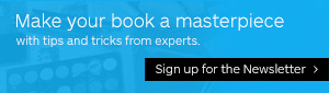 Make your book a masterpiece with tips and tricks from experts. Sign up for the Newsletter